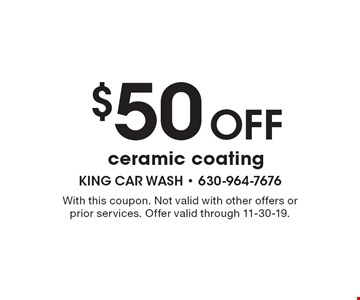 $50 Off ceramic coating. With this coupon. Not valid with other offers or prior services. Offer valid through 11-30-19.