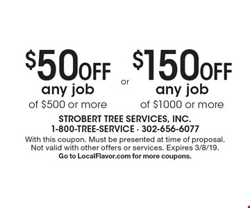 $50 OFF any job of $500 or more. $150 OFF any job of $1000 or more. With this coupon. Must be presented at time of proposal. Not valid with other offers or services. Expires 3/8/19. Go to LocalFlavor.com for more coupons.