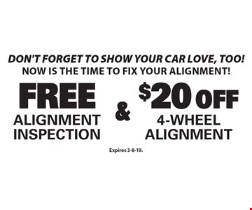 Don't forget to show your car love, too! Now is the time to fix your alignment! Free Alignment Inspection & $20 off 4-Wheel Alignment. Free Alignment Inspection & $20 off 4-Wheel Alignment. Expires 3-8-19.
