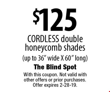 $125 CORDLESS double honeycomb shades (up to 36