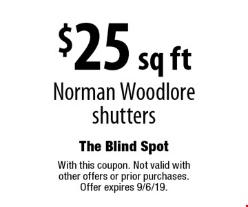 $25 sq ft Norman Woodlore shutters. With this coupon. Not valid with other offers or prior purchases. Offer expires 9/6/19.