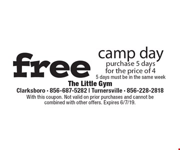 free camp day purchase 5 days for the price of 45 days must be in the same week. With this coupon. Not valid on prior purchases and cannot be combined with other offers. Expires 6/7/19.