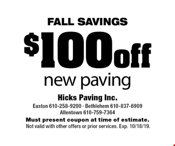 FALL Savings! $100 off new paving. Must present coupon at time of estimate. Not valid with other offers or prior services. Exp. 10/18/19.