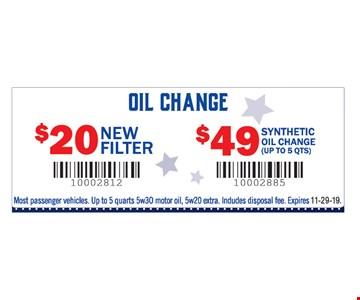 Oil Change: $20 new filter and $49 synthetic oil change (up to 5 qts). Most passenger vehicles. Up to 5 quarts 5w3O motor oil, 5w20 extra. lndudes disposal fee.11-29-19.