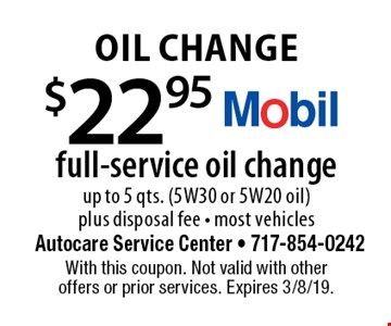 Oil Change $22.95 full-service oil change, up to 5 qts. (5W30 or 5W20 oil)plus disposal fee - most vehicles. With this coupon. Not valid with other offers or prior services. Expires 3/8/19.