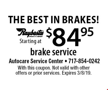 The Best In Brakes! Starting at $84.95 brake service. With this coupon. Not valid with other offers or prior services. Expires 3/8/19.
