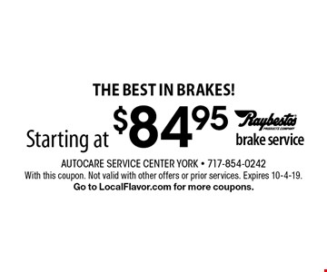 The Best In Brakes! Starting at $84.95 brake service. With this coupon. Not valid with other offers or prior services. Expires 10-4-19. Go to LocalFlavor.com for more coupons.