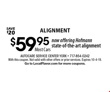 $59.95 ALIGNMENT now offering Hofmann state-of-the-art alignment. Most Cars. Save $20. With this coupon. Not valid with other offers or prior services. Expires 10-4-19. Go to LocalFlavor.com for more coupons.