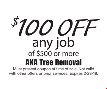 $100 off any job of $500 or more. Must present coupon at time of sale. Not validwith other offers or prior services. Expires 2-28-19.