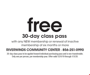 free 30-day class pass with any new membership or renewal of inactive membership of six months or more. 30-day class pass to be applied toward individual purchasing pass and is non-transferable. Only one per person, per membership year. Offer valid 12/8/19 through 1/3/20.