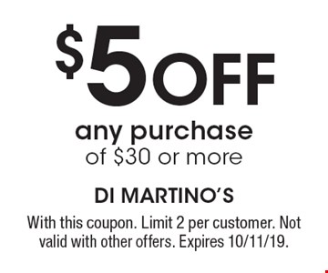 $5 Off any purchase of $30 or more. With this coupon. Limit 2 per customer. Not valid with other offers. Expires 10/11/19.