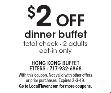 $2 OFF dinner buffet total check - 2 adults eat-in only. With this coupon. Not valid with other offers or prior purchases. Expires 3-3-19. Go to LocalFlavor.com for more coupons.