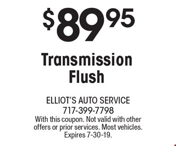 $89.95 Transmission Flush. With this coupon. Not valid with other offers or prior services. Most vehicles. Expires 7-30-19.