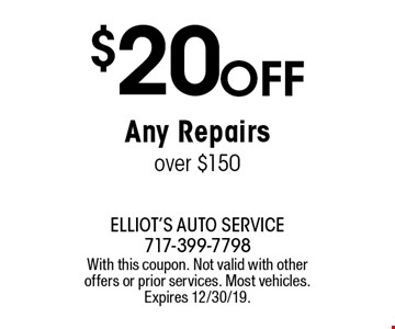 $20 OFFAny Repairs over $150. With this coupon. Not valid with other offers or prior services. Most vehicles. Expires 12/30/19.