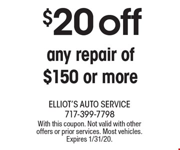 $20off any repair of $150 or more. With this coupon. Not valid with other offers or prior services. Most vehicles. Expires 1/31/20.