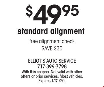 $49.95standard alignment free alignment check SAVE $30. With this coupon. Not valid with other offers or prior services. Most vehicles. Expires 1/31/20.
