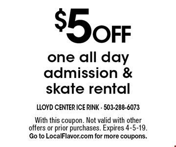 $5 off one all day admission & skate rental. With this coupon. Not valid with other offers or prior purchases. Expires 4-5-19. Go to LocalFlavor.com for more coupons.
