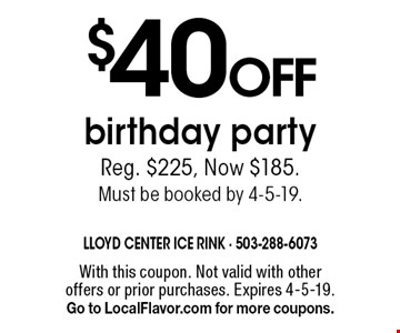 $40 off birthday party. Reg. $225, Now $185. Must be booked by 4-5-19. With this coupon. Not valid with other offers or prior purchases. Expires 4-5-19. Go to LocalFlavor.com for more coupons.