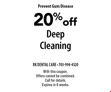 Prevent Gum Disease 20% off Deep Cleaning. With this coupon. Offers cannot be combined. Call for details. Expires in 6 weeks.