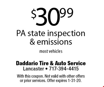 $30.99 PA state inspection & emissions. Most vehicles. With this coupon. Not valid with other offers or prior services. Offer expires 1-31-20.