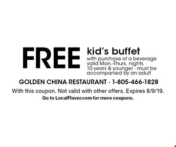 FREE kid's buffe twith purchase of a beverage valid Mon.-Thurs. nights,10 years & younger - must be accompanied by an adult. With this coupon. Not valid with other offers. Expires 8/9/19. Go to LocalFlavor.com for more coupons.