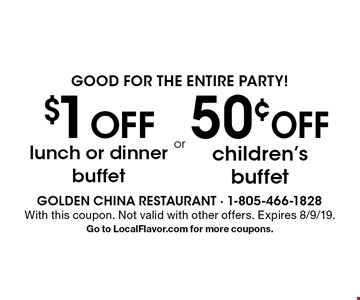 Good for the entire party! $1 OFF lunch or dinner buffet. 50¢ OFF children's buffet. With this coupon. Not valid with other offers. Expires 8/9/19. Go to LocalFlavor.com for more coupons.