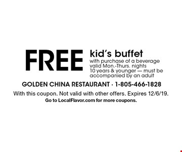 FREE kid's buffet with purchase of a beverage, valid Mon.-Thurs. nights,10 years & younger, must be accompanied by an adult. With this coupon. Not valid with other offers. Expires 12/6/19. Go to LocalFlavor.com for more coupons.