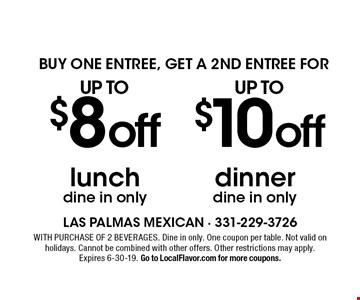 Buy one entree, get a 2nd entree for up to $10 off dinner, dine in only OR up to $8 off lunch, dine in only. With purchase of 2 beverages. One coupon per table. Not valid on holidays. Cannot be combined with other offers. Other restrictions may apply. Expires 6-30-19. Go to LocalFlavor.com for more coupons.