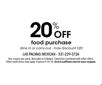 20% off food purchase. Dine in or carry-out. Max discount $20. One coupon per party. Not valid on holidays. Cannot be combined with other offers. Other restrictions may apply. Expires 6-30-19. Go to LocalFlavor.com for more coupons.