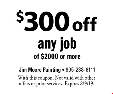 $300 off any job of $2000 or more. With this coupon. Not valid with other offers or prior services. Expires 8/9/19.
