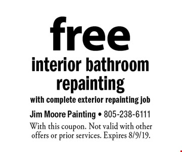 free interior bathroom repainting with complete exterior repainting job. With this coupon. Not valid with other offers or prior services. Expires 8/9/19.