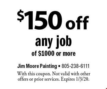 $150 off any job of $1000 or more. With this coupon. Not valid with other offers or prior services. Expires 1/3/20.