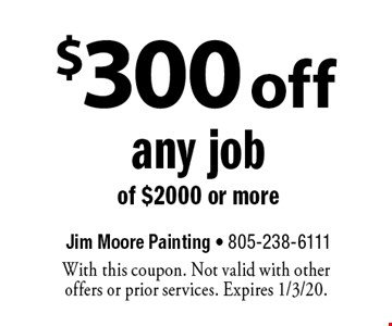 $300 off any job of $2000 or more. With this coupon. Not valid with other offers or prior services. Expires 1/3/20.