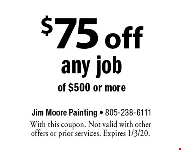 $75 off any job of $500 or more. With this coupon. Not valid with other offers or prior services. Expires 1/3/20.