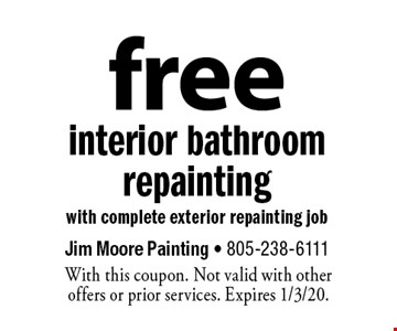 free interior bathroom repainting with complete exterior repainting job. With this coupon. Not valid with other offers or prior services. Expires 1/3/20.
