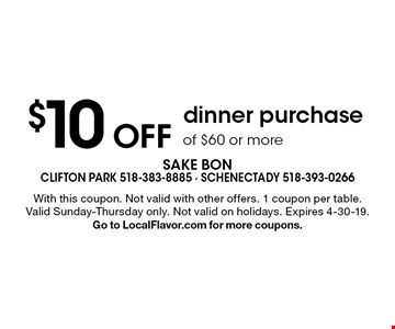 $10 Off dinner purchase of $60 or more. With this coupon. Not valid with other offers. 1 coupon per table. Valid Sunday-Thursday only. Not valid on holidays. Expires 4-30-19. Go to LocalFlavor.com for more coupons.