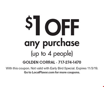 $1 Off any purchase (up to 4 people). With this coupon. Not valid with Early Bird Special. Expires 11/3/19.Go to LocalFlavor.com for more coupons.