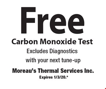 Free Carbon Monoxide Test. Excludes Diagnostics. With your next tune-up. Expires 1/3/20.*