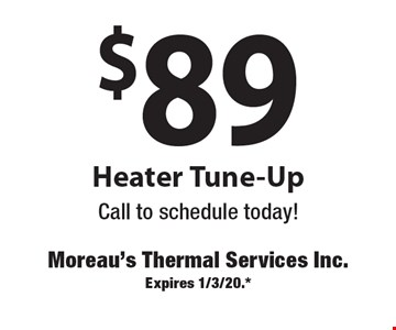 $89 Heater Tune-Up. Call to schedule today! Expires 1/3/20.*