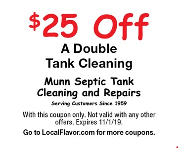 $25 Off A DoubleTank Cleaning. With this coupon only. Not valid with any other offers. Expires 11/1/19. Go to LocalFlavor.com for more coupons.