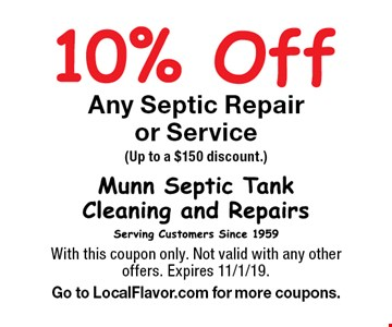 10% Off Any Septic Repair or Service (Up to a $150 discount.). With this coupon only. Not valid with any other offers. Expires 11/1/19. Go to LocalFlavor.com for more coupons.