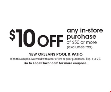 $10 Off any in-store purchase of $50 or more (excludes tax). With this coupon. Not valid with other offers or prior purchases. Exp. 1-3-20. Go to LocalFlavor.com for more coupons.