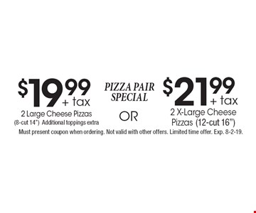 pizza pair special $21.99 + tax 2 X-Large Cheese Pizzas (12-cut 16