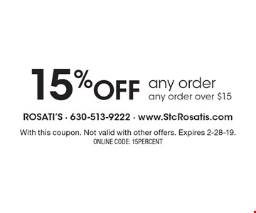 15% off any order any order over $15. With this coupon. Not valid with other offers. Expires 2-28-19. ONLINE CODE: 15PERCENT