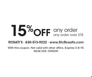 15% off any order any order over $15. With this coupon. Not valid with other offers. Expires 3-8-19. ONLINE CODE: 15PERCENT