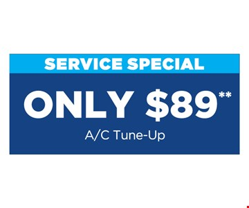 Only $89** A/C Tune-Up **Present at time of purchase. Cannot be combined with other offers or discounts. Some restrictions apply. Expires 11/15/19.