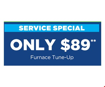 Only $89 furnace tune-up. **Present at time of purchase. Cannot be combined with other offers or discounts. Some restrictions apply. Expires12/15/19