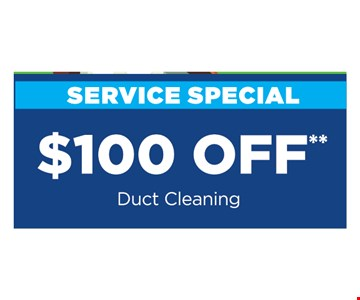 $100 off duct cleaning. **Present at time of purchase. Cannot be combined with other offers or discounts. Some restrictions apply. Expires12/15/19