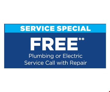 FREE** Plumbing or Electric Service Call with Repair. **Present at time of purchase. Cannot be combined with other offers or discounts. Some restrictions apply. Expires 11/15/19.