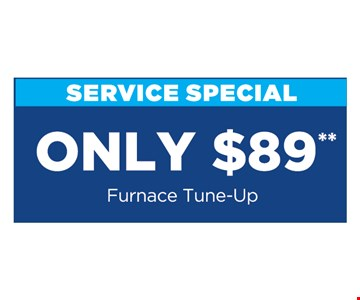 Only $89** Furnace Tune-Up **Present at time of purchase. Cannot be combined with other offers or discounts. Some restrictions apply. Expires 11/15/19.